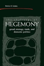 Cover image for The Challenge of Hegemony: Grand Strategy, Trade, and Domestic Politics