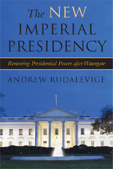 Cover for The New Imperial Presidency: Renewing Presidential Power after Watergate