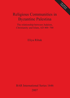 Cover image for Religious Communities in Byzantine Palestina: The relationship between Judaism, Christianity and Islam, AD 400 – 700