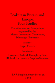 Cover image for Beakers in Britain and Europe: Four Studies: Contributions to a Symposium organised by the Munro Lectureship Committee, Edinburgh University