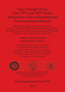 Cover image for Tang-e Bolaghi (FARS), Sites TB76 and TB77: Rural Settlements of the Achaemenid and Post-Achaemenid Periods: Report of the archaeological rescue excavations carried out in 2005 and 2006 by the joint Iranian-Italian mission of the Iranian Center for Archaeological Research and the University of Bologna, with the collaboration of IsIAO, Italy