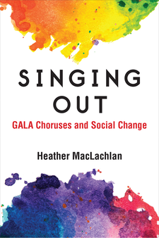Cover image for Singing Out: GALA Choruses and Social Change
